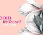 """""""Bloom for Yourself""""by April Green"""
