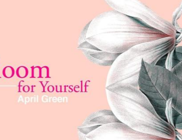 """Bloom for Yourself"" by April Green"