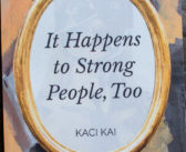 """A Book Review of """"It Happens To Strong People, Too"""" by Kaci Kai"""
