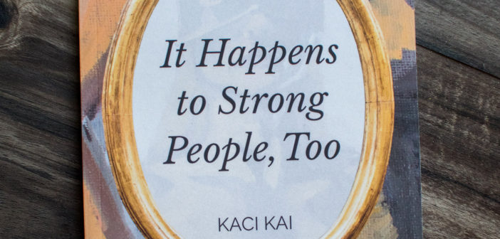 "A Book Review of ""It Happens To Strong People, Too"" by Kaci Kai"