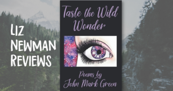 "Liz Newman Reviews ""Taste The Wild Wonder"" by John Mark Green"